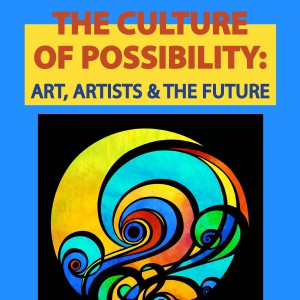 The Culture of Possibility: Art, Artists and the Future