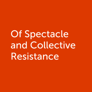 Of Spectacle and Collective ResistanceTHUMBNAIL