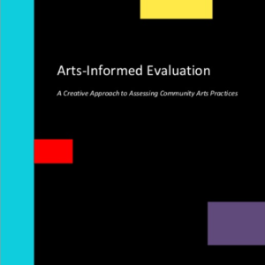 Arts-Informed Evaluation: A Creative Approach to Assessing Community Arts Practices