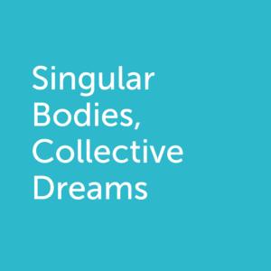 singular bodies collective dreams