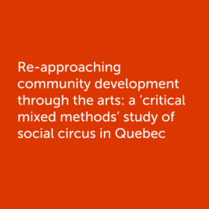 Re-approaching community development through the arts: a 'critical mixed methods' study of social circus in Quebec