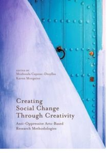 Creating Social Change Through Creativity: Anti-Oppressive Arts-Based Research Methodologies