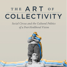 The Art of Collectivity: Social Circus and the Cultural Politics of a Post-Neoliberal Vision